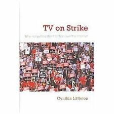 TV on Strike: Why Hollywood Went to War over the Internet (Television -ExLibrary
