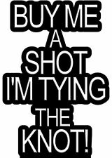 ✿ BUY ME A SHOT I'M TYING THE KNOT.. HEN NIGHT IRON ON TRANSFER CREATE T SHIRTS✿