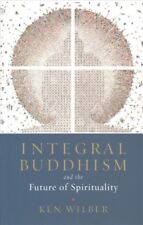 Integral Buddhism : And the Future of Spirituality, Paperback by Wilber, Ken,.