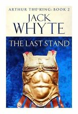 The Last Stand: Legends of Camelot 5 (Arthur the King - Book II), Whyte, Jack