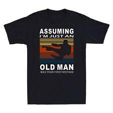 Assuming I'm Just An Old Man Was Your First Mistake Men's T-Shirt Cotton
