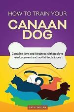 How to Train Your Canaan Dog (Dog Training Collection) : Combine Love and.