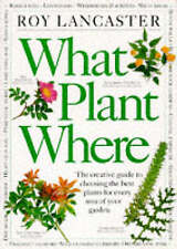 What Plant Where: The Creative Guide to Choosing the Best Plants for Every Area