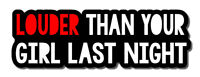 """LOUDER THAN YOUR GF JDM Funny Drift Race Tuner Decal Sticker 6/"""" FC MOD33 THGSTVR"""