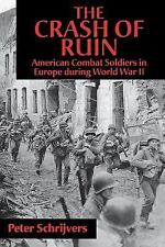 The Crash of Ruin : American Combat Soldiers in Europe During World War II by...