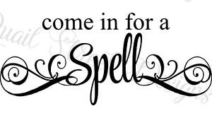 Come In For A Spell  - Vinyl Decal Free Shipping 301