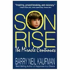 Son Rise : The Miracle Continues by Barry N. Kaufman and Alan Kaufman (1995,...