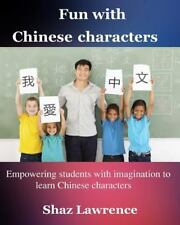 Fun with Chinese Characters : Empowering Students with Imagination to Learn C...