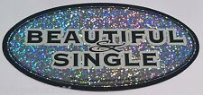 Large Sticker-BEAUTIFUL & SINGLE-metallic/holographic-Bumper Sticker-FREE Ship