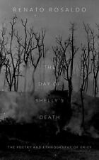 Day of Shelly's Death : The Poetry and Ethnography of Grief: By Rosaldo, Rena...
