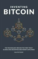 Inventing Bitcoin: The Technology Behind the First Truly Scarce and Decentral...