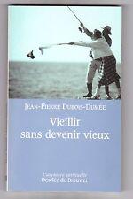 Vieillir Sans Devenir Vieux - Jean-pierre Dubois-dumee. TB état. guide spirituel