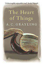 The Heart of Things: Applying Philosophy to the 21st Century, A.C. Grayling