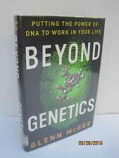 Beyond Genetics: Putting The Power of DNA to Work in Your Life by Glenn McGee