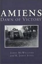 Amiens: Dawn of Victory by James McWilliams, R. James Steel (Paperback, 2000)