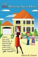 The Hot Mommy Next Door: A Quick, Easy, and Effective Way to Drop Your Baby Weig