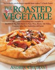 The Roasted Vegetable: How to Roast Everything from Artichokes to Zucchini for B