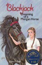 Blackjack: Dreaming of a Morgan Horse by Ellen F. Feld