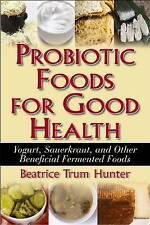 Probiotic Foods for Good Health: Yogurt, Sauerkraut, and Other Beneficial Fermen