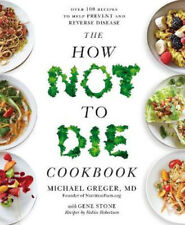 The How Not To Die Cookbook: Over 100 Recipes to Help Prevent and Reverse Diseas