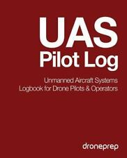 UAS Pilot Log: Unmanned Aircraft Systems Logbook for Drone Pilots and Operators
