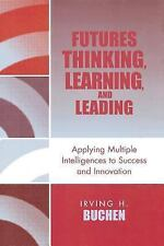 Futures Thinking, Learning, and Leading: Applying Multiple Intelligences to S...