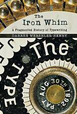 The Iron Whim: A Fragmented History of Typewriting by Darren Wershler-Henry...