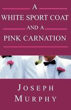 A White Sport Coat and a Pink Carnation by Joseph Murphy (2000, Paperback)