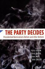 The Party Decides : Presidential Nominations Before and after Reform by Marty...