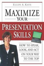 Maximize Your Presentation Skills: How to Speak, Look and Act on Your Way to the
