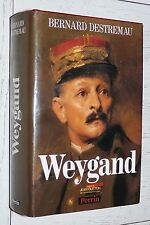 BIOGRAPHIE GENERAL WEYGAND GUERRE 14-18 GUERRE 39-45 / B. DESTREMAU