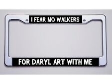 """WALKING DEAD FANS /""""I FEAR NO WALKERS//FOR DARYL ART WITH ME/"""" LICENSE PLATE FRAME"""