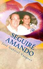 Seguire Amando : Amar a la Manera de Dios by Jose Vasquez (2015, Paperback)