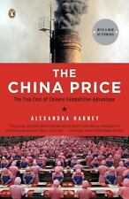 The China Price: The True Cost of Chinese Competitive Advantage by Harney, Alex