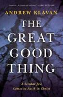 The Great Good Thing: A Secular Jew Comes to Faith in Christ - Hardcover - GOOD