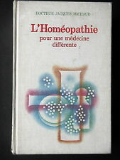 L'HOMEOPATHIE POUR UNE MEDECINE DIFFERENTE PAR JACQUES MICHAUD EDITIONS LAFFONT