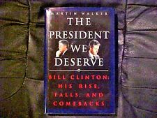 The President We Deserve: Bill Clinton : His Rise, Falls, and Comebacks by...