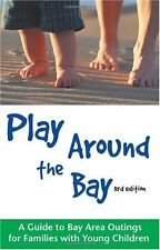 Play Around the Bay: A Guide to Bay Area Outings for Families with Young Childre