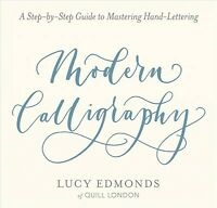 Modern Calligraphy : A Step-by-Step Guide to Mastering Hand-Lettering, Paperb...