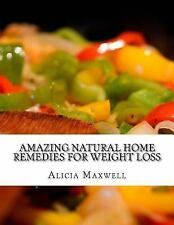 Amazing Natural Home Remedies for Weight Loss : The Best Way to Lose Fat by...