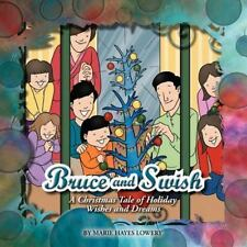 Bruce and Swish : A Christmas Tale of Holiday Wishes and Dreams by Marie...