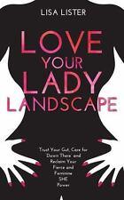 LOVE YOUR LADY LANDSCAPE - LISTER, LISA - NEW PAPERBACK BOOK
