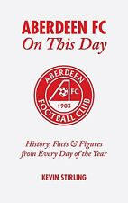Aberdeen FC - On This Day - The Dons Historical Events Facts and Figures book