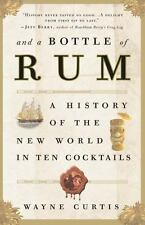 And a Bottle of Rum : A History of the New World in Ten Cocktails by Wayne Curt…