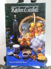 KITCHEN CORDIALS Liqueurs Alcoholic Drink Make At Home Recipes Nancy Crosby 1992