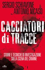 Cacciatori di tracce. di Sergio Schiavone e Antonio Nicaso - Ed. UTET