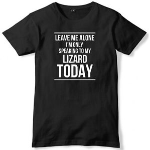 Leave Me Alone I'm Only Speaking To My Lizard Today Mens T-Shirt