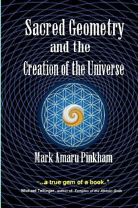 Sacred Geometry and the Creation of the Universe by Mark Amaru Pinkham
