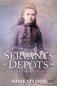 Servants Depots in Colonial South Australia by Marie Steiner