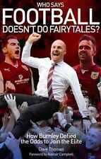 Who Says Football Doesn't Do Fairytales?: How Burnley Defied the Odds to Join th